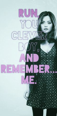 Born to save the Doctor: Clara Oswald. Run you clever boy and remember me... #clara # doctor who #11