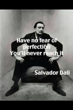image of salvador dali with quote have no fear of perfection - you'll never reach it Great Quotes, Quotes To Live By, Me Quotes, Motivational Quotes, Inspirational Quotes, Super Quotes, Salvador Dali Quotes, Salvador Dali Tattoo, Anouchka Delon