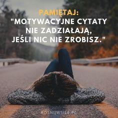 """""""Pamiętaj! Motywacyjne cytaty nie zadziałają, jeśli nic nie zrobisz"""".    #rozwój #motywacja #sukces #inspiracja #sentencje #rosnijwsile #quotes #cytaty Success Quotes, Sentences, Funny Quotes, Razzle Dazzle, Motivation, Words, Inspiration, Frases, Funny Phrases"""