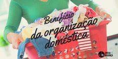 Os benefícios da organização doméstica :http://blogchegadebagunca.com.br/beneficios-da-organizacao-domestica/