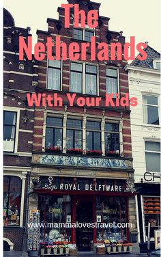 Fun things to do with your kids in The Netherlands- including Amsterdam, Delft and Rotterdam.