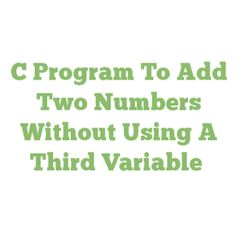 C Program To Add Two Numbers Without Using A Third Variable