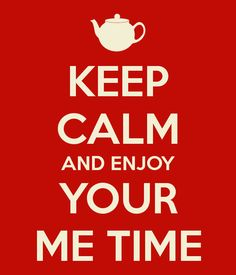 KEEP CALM AND ENJOY YOUR ME TIME