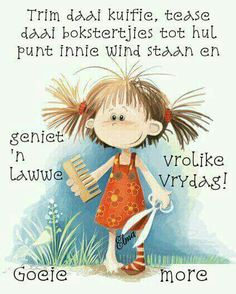 Geniet 'n vrolike Vrydag :-) Cute Cartoon Images, Funny Images, Greetings For The Day, Lekker Dag, Afrikaanse Quotes, Goeie More, Inspirational Qoutes, Morning Blessings, Special Quotes