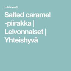 Salted caramel -piirakka | Leivonnaiset | Yhteishyvä