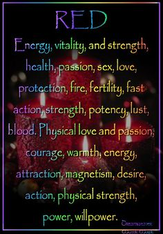 Candles:  Red #Candle ~ Energy, vitality, and strength, health, passion, sex, love, protection, fire, fertility, fast action, strength, potency, lust, blood. Physical love and passion, courage, warmth, energy, attraction, magnetism, desire, action, physical strength, power, willpower.