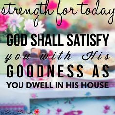 """""""Oh, that men would give thanks to the LORD for His goodness, And for His wonderful works to the children of men! For He satisfies the longing soul, And fills the hungry soul with goodness."""" Psalms 107:8-9 NKJV"""