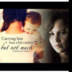 """Carrying him was a bit eaiser, but not much."" - Katniss"