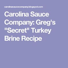 "Carolina Sauce Company: Greg's ""Secret"" Turkey Brine Recipe"
