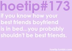 Hoetips - 'If you know how your best friend's boyfriend is in bed. You probably shouldn't be best friends. Your Best Friend, Best Friends, Shitty Friends, Thinking Out Loud, Hoe Tips, Cute Quotes, True Stories, Boyfriend, Good Things