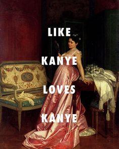 Man, that'd be so Kanye! The admiring glance (1868), Auguste Toulmouche / I Love Kanye, Kanye West