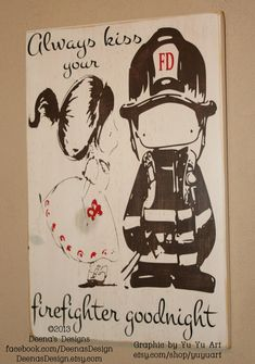 Items similar to Always Kiss Your FF Goodnight, Firefighter Sign, Custom Wood Sign, Firefighter Wedding - Always Kiss Goodnight Cutie FF Couple by Yu Yu Art on Etsy Firefighter Family, Firefighter Wedding, Firefighter Decor, Firefighter Quotes, Firefighters Girlfriend, Firefighter Tools, Wildland Firefighter, Police Wife, Police Officer