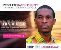 REMEMBER THAT THE ONLY WAY TO HEAVEN IN THIS GENERATION IS THE PROPHET KACOU PHILIPPE www.philippekacou.org