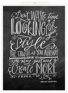 """""""Don't waste time looking for your style. The truth is you already have it. You may just need to create more in order to see it."""""""