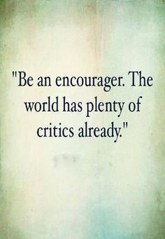 Proverbs 12:25 (TLB) - Anxious hearts are very heavy, but a word of encouragement does wonders!