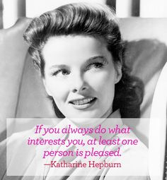 Valentine's Day inspiration for the single girl.   If you always do what interests you, at least one person is pleased. - Katharine Hepburn  #quote #vday