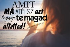 Amit ma átélsz - Fényörvény Wisdom, Thoughts, Motivation, Quotes, Life, Psicologia, The Moon, Quotations, Quote