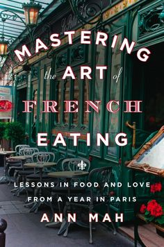 Mastering the Art of French Eating by Ann Mah.