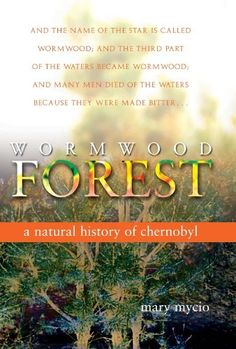 Wormwood Forest: A Natural History of Chernobyl by Mary Mycio,http://www.amazon.com/dp/0309094305/ref=cm_sw_r_pi_dp_cc1Qsb1E9M6CPBFQ