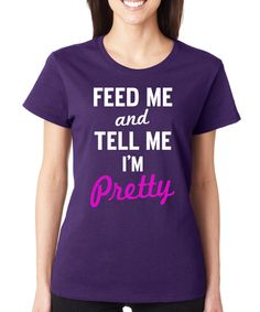 Look at this Purple 'Feed Me And Tell Me I'm Pretty' Crewneck Tee on #zulily today!
