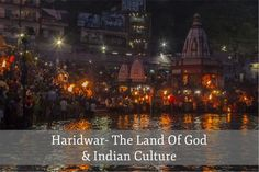 """""""Haridwar- The Land Of God & Indian Culture - Haridwar is religious and highly revered city in the state of Uttarakhand. This place is the major attraction for its pilgrims."""