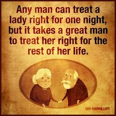 love quote: any man can treat a lady right for one night, but it takes a great man to treat her right for the rest of her life, find more Love Quotes on LoveIMGs. LoveIMGs is a free Images Pinboard for people to share love images. Husband Wife Humor, Love Husband Quotes, Wife Quotes, Love My Husband, Couple Quotes, New Quotes, Funny Quotes, Status Quotes, Funny Memes