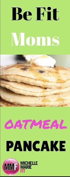 Be Fit Moms Oatmeal Pancake