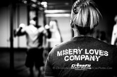 Misery loves company= that's why we WOD together