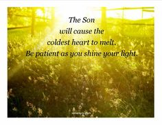 The Son will cause the coldest heart to melt.  Be patient as you shine your light.   www.sistersync.com and Facebook