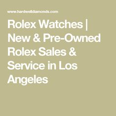 Rolex Watches | New & Pre-Owned Rolex Sales & Service in Los Angeles