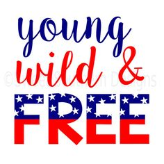 Young wild and free fourth of July Memorial Day SVG instant