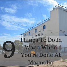 9 Things To Do In Waco When You're Done At Magnolia
