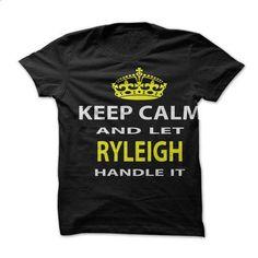Keep Calm & Let Ryleigh Handle It - #cute hoodie #animal hoodie. BUY NOW => https://www.sunfrog.com/Funny/Keep-Calm-Let-Ryleigh-Handle-It.html?68278