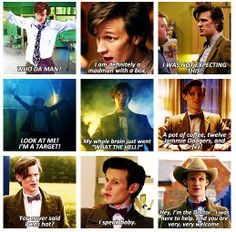 "The 1st one here made me think... there should be a combination of all the things the 11th Doctor decides to never say again. Including: ""Who da man?"" ""I'm the Doctor, I'm worse than everybody's aunt."" and ""I'm the King of Okay."""