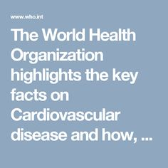 The World Health Organization highlights the key facts on Cardiovascular disease and how, with a lifestyle change, one can lower the risks just by eating a healthy diet.  It also indicates plans for tackling this issue for the future.