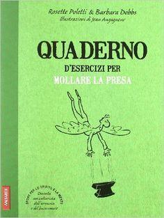 Quaderno d'esercizi per mollare la presa: Amazon.it: Rosette Poletti, Barbara…