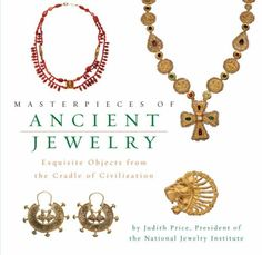 Masterpieces of Ancient Jewelry: Exquisite Objects from the Cradle of Civilization by Judith Price