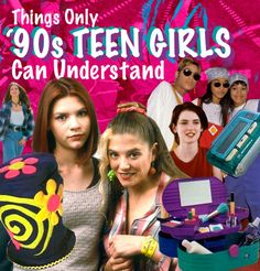 55 Things Only '90s Teenage Girls Can Understand