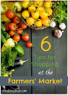 6 Tips for Shopping at the Farmers' Market. Get the most bang for your buck!  www.PandorasDeals.com