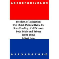 Freedom of Education: The Dutch Political Battle for State Funding of all Schools both Public and Private (1801-1920) by Mark Hooker. $1.09. 180 pages. Publisher: Llyfrawr (September 10, 2010)