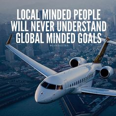 LOCAL MINDED PEOPLE Will Never Understand GLOBAL MINDED GOALS... Which would You Prefer LOCAL or GLOBAL??