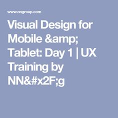 Visual Design for Mobile & Tablet: Day 1 | UX Training by NN/g