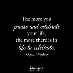 """The more you praise and celebrate your life, the more there is in life to celebrate."" - Oprah Winfrey Be grateful for today, because you can see this beautiful day. Cherish each moment of your life.(FOR MORE AMAZING POST-CLICK ON PIC) #quote #quoteoftheday #quotestoliveby #happiness #happy #smile #life #motivation #motivationquote #Ethinextpharma"