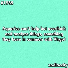 oh man, no wonder i think too much.i'm a virgo sun sign, & aquarius rising & moon sign so i'm like the energizer bunny when it comes to thinking. Aquarius Traits, Aquarius Quotes, Aquarius Woman, Age Of Aquarius, Capricorn And Aquarius, Zodiac Signs Aquarius, Virgo Sun Sign, Aquarius Moon Sign, Aquarius Rising