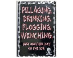 """""""Pillaging, Drinking, Flogging, Wenching - Just Another Day on the Job"""" - Stamped Tin Sign. Measures 8"""" x 12"""". Pre drilled for easy mounting."""
