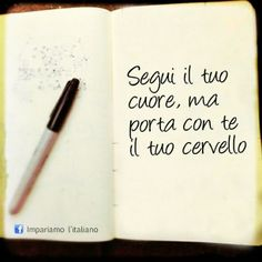le frasi + belle del web.~Follow your heart, but bring your brain~