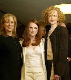 Meryl Streep, Julianne Moore and Nicole Kidman.