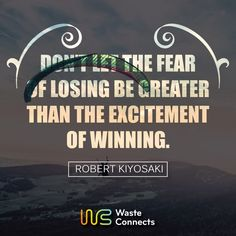 Don't let the fear of losing be greater than the excitement of winning.  #wasteconnects #quotes #life #motivitaion