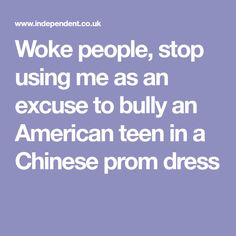 Woke people, stop using me as an excuse to bully an American teen in a Chinese prom dress