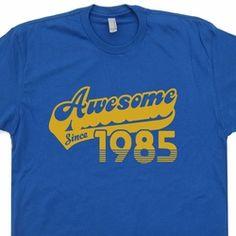 Awesome Since 1985 T Shirt 30th Birthday T Shirt Funny Vintage Soft Shirt